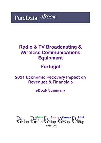 Radio & TV Broadcasting & Wireless Communications Equipment Portugal Summary: 2021 Economic Recovery Impact on Revenues & Financials (English Edition)