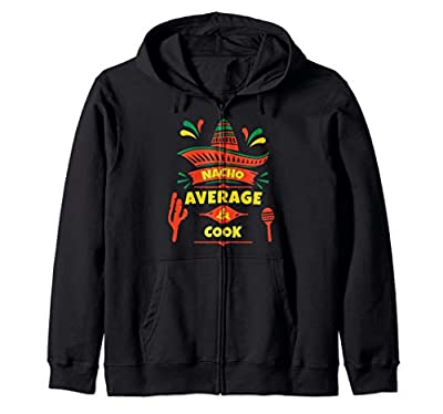 Nacho Average Cook: Mexican Gift for Cooks Zip Hoodie