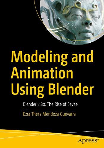 Modeling and Animation Using Blender: Blender 2.80: The Rise of Eevee