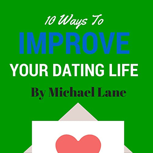 Dating: 10 Ways to Improve Your Dating Life cover art