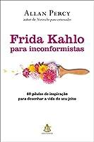 Frida Kahlo para inconformistas