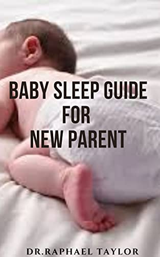 BABY SLEEP GUIDE FOR NEW PARENT: Complete Baby Sleep Guide For Modern...