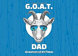 G.O.A.T DAD (Greatest of All Time): Prompted Book with Blank Lines to Write the Reasons Why You Love your Awesome Dad