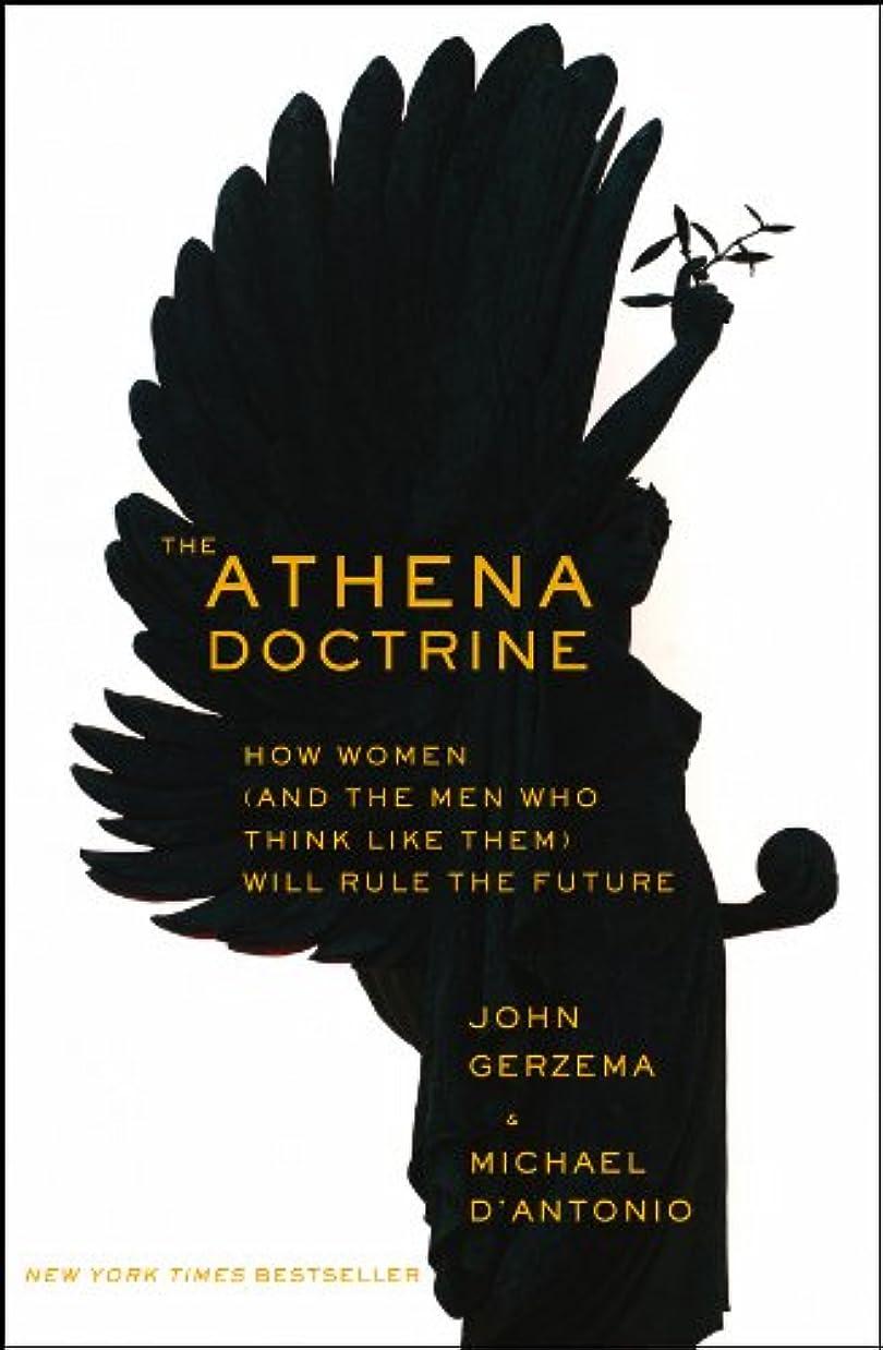 鮮やかな責任者スラムThe Athena Doctrine: How Women (and the Men Who Think Like Them) Will Rule the Future (English Edition)