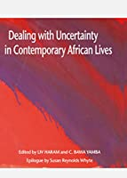 Dealing With Uncertainty in Contemporary African Lives