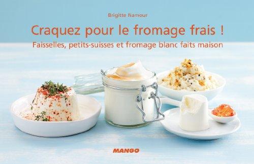 Craquez pour le fromage frais !: Faisselles, petits-suisses et fromage blanc faits maison (Craquez...)