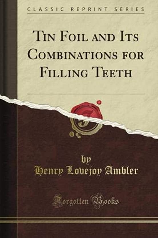 浮く公平採用Tin Foil and Its Combinations for Filling Teeth (Classic Reprint)