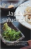 Japón saludable: Fórmulas para cada preocupación. Deliciosas, sin complicaciones, saludables y soste...