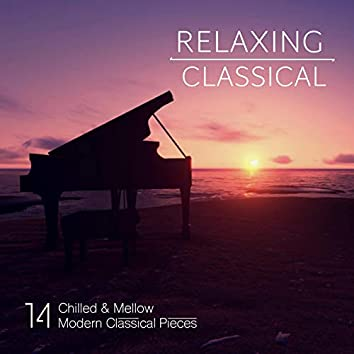 Relaxing Classical: 14 Chilled & Mellow Modern Classical Pieces