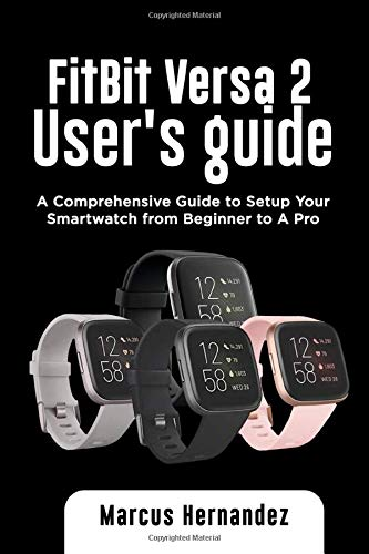 FITBIT VERSA 2 USER GUIDE: A Comprehensive Guide to Setup Your Smartwatch from Beginner to A Pro