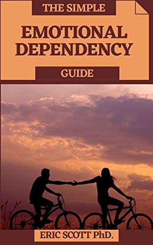THE SIMPLE EMOTIONAL DEPENDENCY GUIDE : Fundamental Strides In Conquering Passionate Reliance (English Edition)