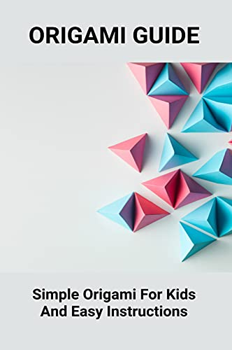 Origami Guide: Simple Origami For Kids And Easy Instructions: Origami For Beginners Supreme Guide (English Edition)