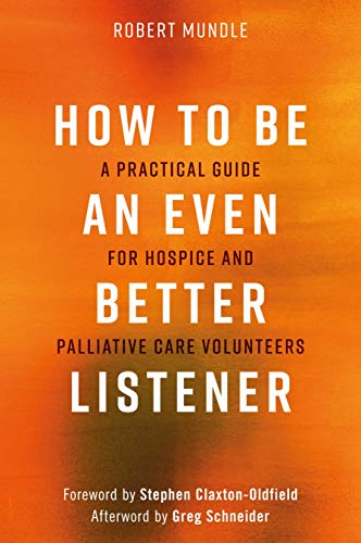 How to Be an Even Better Listener: A Practical Guide for Hospice and Palliative Care Volunteers (English Edition)