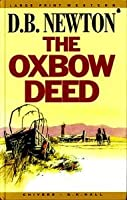 The Oxbow Deed (Thorndike British Favorites) 0783890931 Book Cover