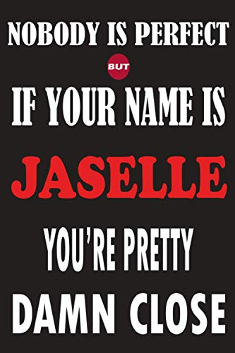 Nobody Is Perfect But If Your Name Is JASELLE You're Pretty Damn Close: Funny Lined Journal Notebook, College Ruled Lined Paper,Personalized Name ... for kids , Gifts for JASELLE Matte cover