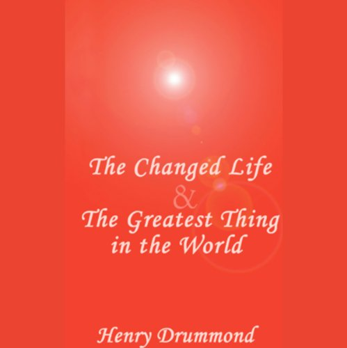 The Changed Life & The Greatest Thing in the World  Audiolibri