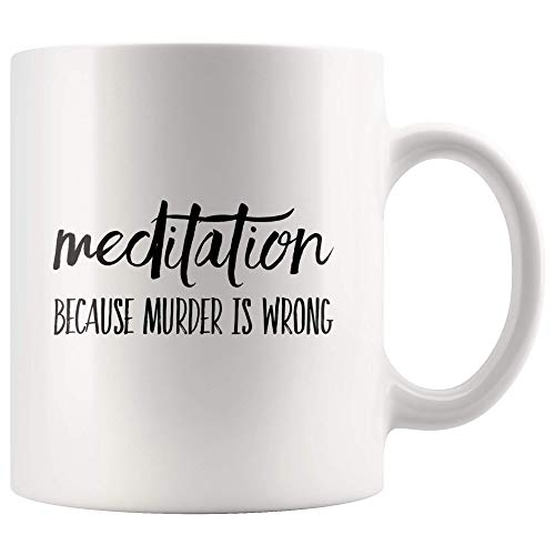 WTOMUG Meditation Coffee Mug – Because Murder is Wrong Coffee Cup for Meditation and Yoga Lovers Teachers, Instructors, for Both Women and Men