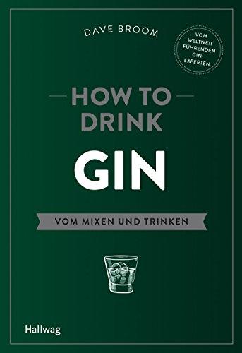 How to Drink Gin: Vom Mixen und Trinken (Hallwag Allgemeine Einführungen)