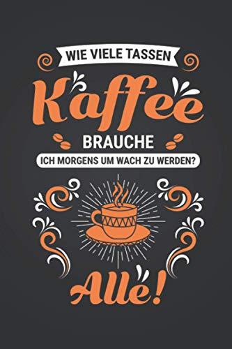 Wie viele Tassen Kaffee brauche ich?: Kaffee WOCHENPLANER | Format 6x9