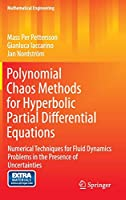 Polynomial Chaos Methods for Hyperbolic Partial Differential Equations: Numerical Techniques for Fluid Dynamics Problems in the Presence of Uncertainties (Mathematical Engineering)