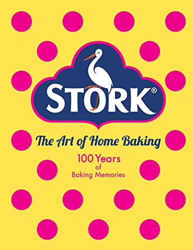 Stork: The Art of Home Baking: 100 Years of Baking Memories