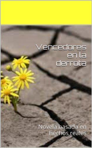 Vencedores en la derrota: Novela basada en hechos reales (Spanish Edition)
