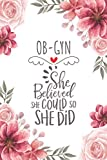 OB-GYN She Believed She Could So She Did: Blank Lined Journal/Notebook for OB-GYN, Obstetrics Practitioner, Perfect OB-GYN Gifts for Women, Mother's Day and Christmas