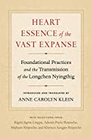 Heart Essence of the Vast Expanse: Foundational Practices and the Transmission of the Longchen Nyingthig