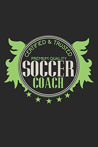Certified & Trusted Premium Quality Soccer Coach: Notebook A5 Size, 6x9 inches, 120 lined Pages, Soccer Coach Team Sports