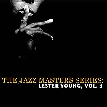 The Jazz Masters Series: Lester Young, Vol. 3