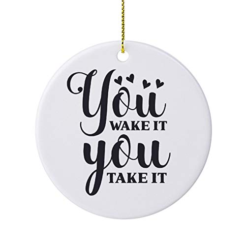 Christmas Ornaments Holiday Tree Ornament You Wake It You Take Both Sides Round Ceramic Ornament Crafts Thanksgiving