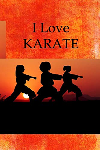 I Love Karate: Karate Kids Blank Notebook Journal Lined Workbook For Karate Fighting Martial Arts Sports Lover Boys Girls Judo Aikido Jujitsu Kendo ... Book Diary College Ruled Pages for Writing