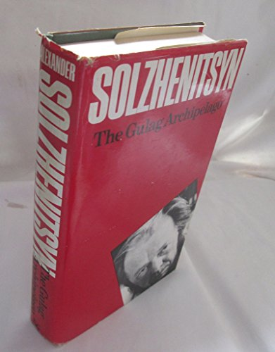 The Gulag Archipelago, 1918-1956: An Experiment in Literary Investigation by Solzhenitsyn, Aleksandr Isaevich [01 June 1974]