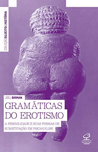 Gramáticas do erotismo: A feminilidade e suas formas de subjetivação em psicanálise
