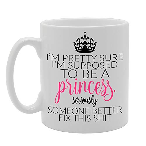 344 I'm Pretty Sure, I'm Supposed to BE A Princess. Seriously Someone Better FIX This Shit. Taza de té impresa