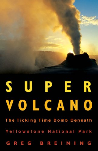 Super Volcano: The Ticking Time Bomb Beneath Yellowstone National Park (English Edition)