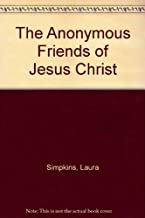 The Anonymous Friends of Jesus Christ