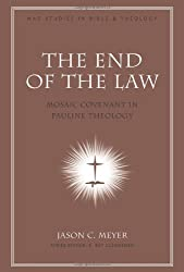 The End of the Law: Mosaic Covenant in Pauline Theology (Nac Studies in Bible & Theology): Jason C. Meyer