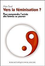 VERS LA FEMINISATION ? POUR COMPRENDRE L'ARRIVEE DES FEMMES AU POUVOIR d'Alain Soral