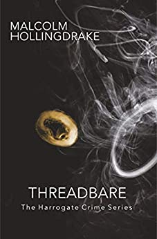 Threadbare: Book Nine in the Harrogate Crime Series by [Malcolm Hollingdrake]