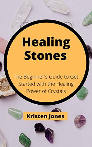 Healing Stones: The Ultimate Guide to Get Started with the Healing Power of Crystals (English Edition)