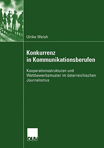 Konkurrenz in Kommunikationsberufen: Kooperationsstrukturen und Wettbewerbsmuster im österreichischen Journalismus