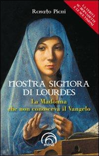 Nostra Signora di Lourdes. La Madonna che non conosceva il Vangelo
