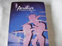 Aerobics: Theory & Practice 0961471905 Book Cover