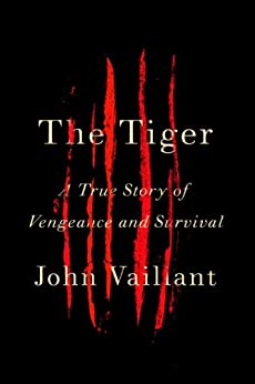 The Tiger: A True Story of Vengeance and Survival (Vintage Departures) by [John Vaillant]
