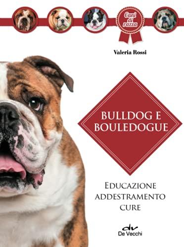 Bulldog e bouledogue: Educazione - Addestramento - Cure