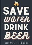 Beer Tasting Log Book: Save Water Drink Beer | Homebrewing Tasting Journal for Keep Track and Reviews of Beers Tastings | Note Brewery, Bubbles & ... 100 Detailed Sheets | Beer Brewer Book Gift.