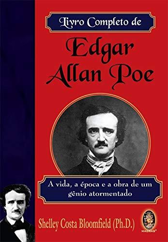 Livro completo de Edgar Allan Poe: A vida, a época e a obra de um gênio atormentado