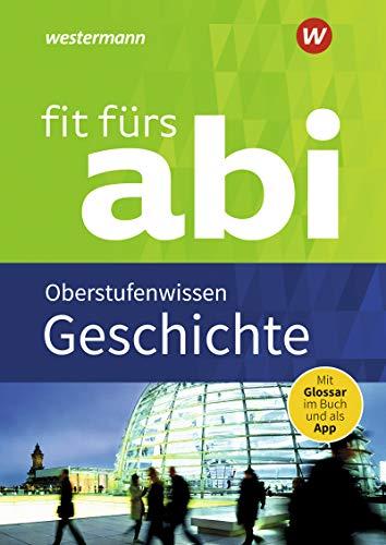 Fit fürs Abi: Geschichte Oberstufenwissen (Fit fürs Abi: Neubearbeitung)