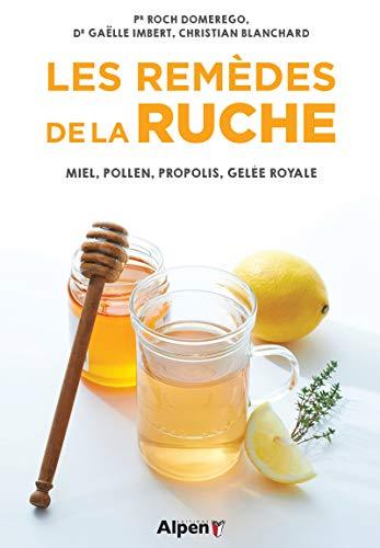 Les remèdes de la ruche - Miel, pollen, propolis, gelée royale